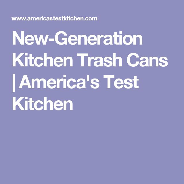 New-Generation Kitchen Trash Cans | America's Test Kitchen