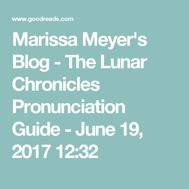 Marissa Meyer's Blog - The Lunar Chronicles Pronunciation Guide - June 19, 2017 12:32
