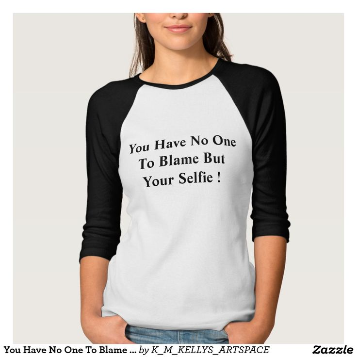 You Have No One To Blame But Your Selfie ! Tee Shirts