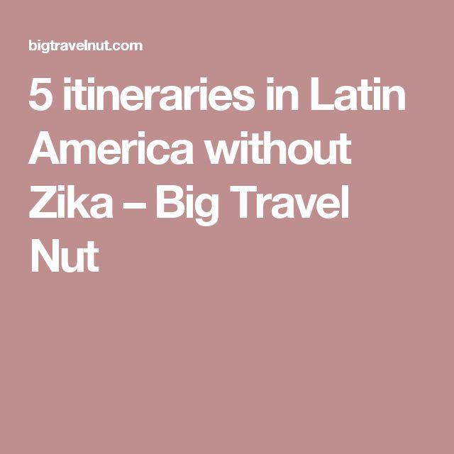 5 itineraries in Latin America without Zika | Latin ...