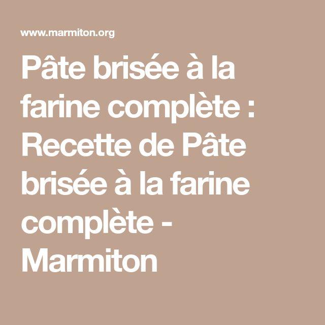 Pâte brisée à la farine complète : Recette de Pâte brisée à la farine complète - Marmiton