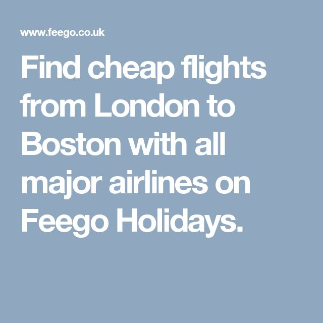 Find cheap flights from London to Boston with all major airlines on Feego Holidays.