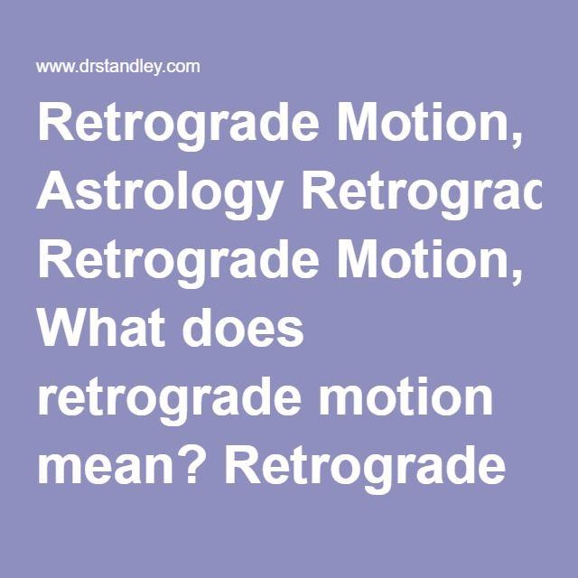 Retrograde Motion, Astrology Retrograde Motion, What does retrograde motion mean? Retrograde Motion Effects