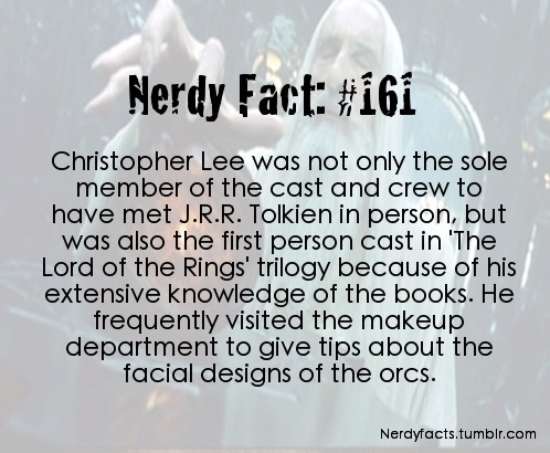 Nerdy Fact #161. Kudos to you, Christopher Lee.