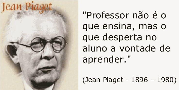 BAUZINHO DA WEB - BAÚ DA WEB : Frases de Jean Piaget                                                                                                                                                                                 Mais