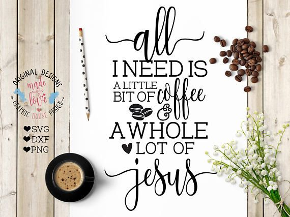All I need is coffee and Jesus, Jesus SVG DXF PNG Cut File for Silhouette Cameo, Cricut and other Cutting Machines.