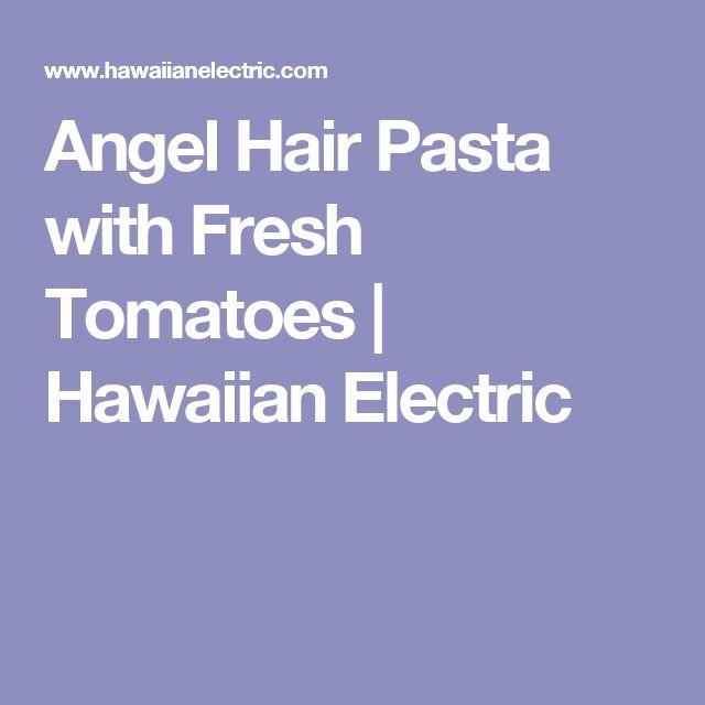 Angel Hair Pasta with Fresh Tomatoes | Hawaiian Electric