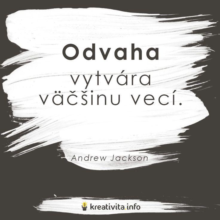 Odvaha vytvára väčšinu vecí. #ludia #slovensko #citat #produktivita #umenie #zivot #vynimocne #veci #inspiracia #kreativita