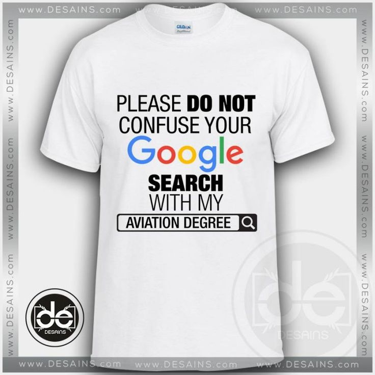 Please Do Not Confuse Your Google Search With My Aviation Degree Tshirt Size S-3XL