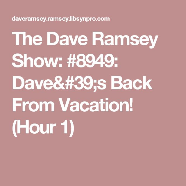 The Dave Ramsey Show: #8949: Dave's Back From Vacation! (Hour 1)