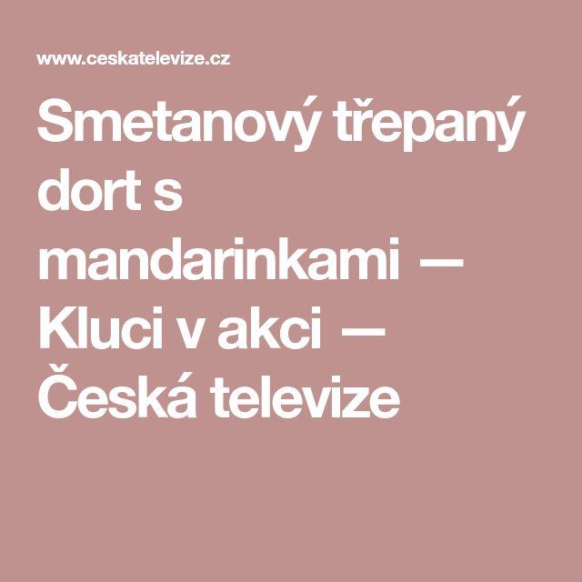 Smetanový třepaný dort s mandarinkami — Kluci v akci — Česká televize