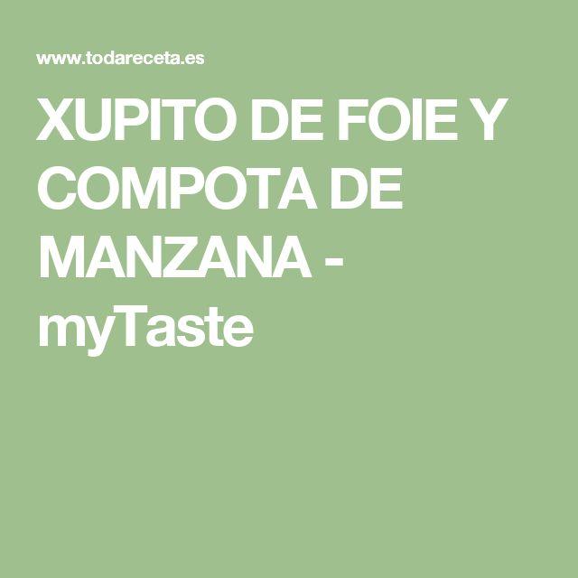 XUPITO DE FOIE Y COMPOTA DE MANZANA - myTaste