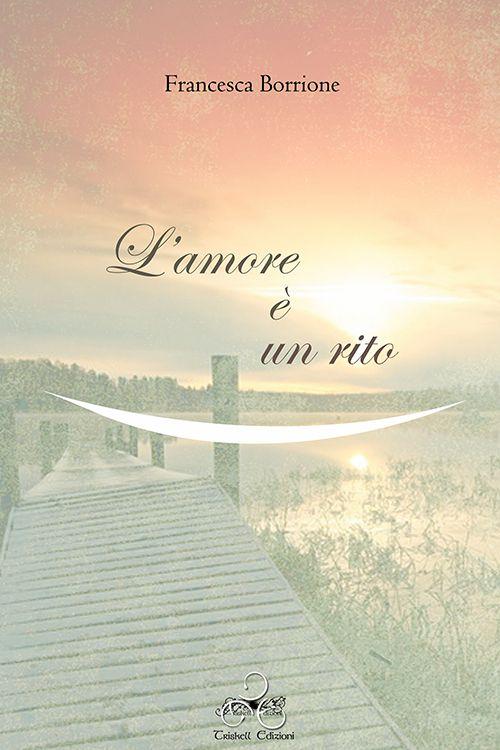L'amore è un rito - Francesca Borrione  http://www.triskelledizioni.it/prodotto/lamore-e-un-rito-francesca-borrione/