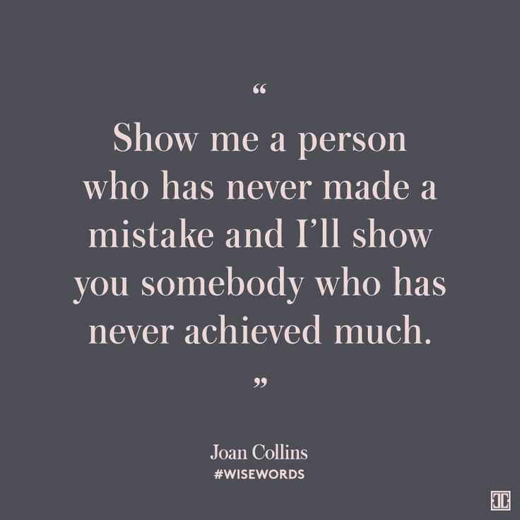 """Show me a person who has never made a mistake and I'll ..."