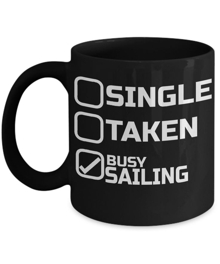 Captain Mug- Sailing Mug - Boating Mug- Sailing Gifts For Men- Captain Gifts For Men - Single Taken Busy Sailing