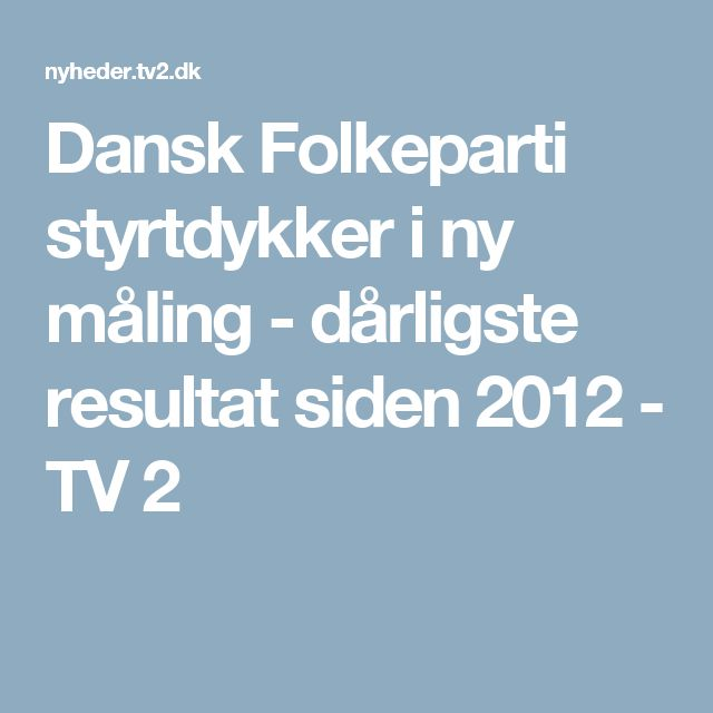 Dansk Folkeparti styrtdykker i ny måling - dårligste resultat siden 2012 - TV 2