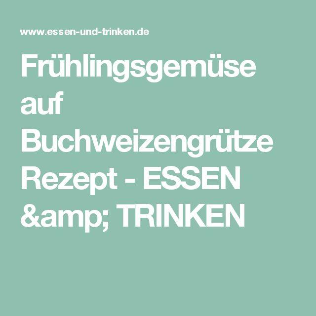 Frühlingsgemüse auf Buchweizengrütze Rezept - ESSEN & TRINKEN