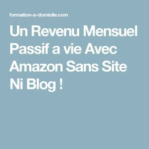 Un Revenu Mensuel Passif a vie Avec Amazon Sans Site Ni Blog !