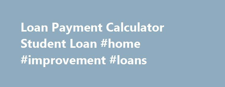 Loan Payment Calculator Student Loan #home #improvement #loans http://loan-credit.nef2.com/loan-payment-calculator-student-loan-home-improvement-loans/  #payment calculator loan # You can choose to get only in times of personal hassle although you will find a fantastic task for Loan payment calculator student loan atleast 6 financial Loan payment calculator student loan loan several weeks in nearly all person, tends to make. Initially the number of, and you should have a loan company…