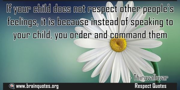 If your child does not respect other peoples feelings it is because instead  If your child does not respect other people's feelings it is because instead of speaking to your child you order and command them  For more #brainquotes http://ift.tt/28SuTT3  The post If your child does not respect other peoples feelings it is because instead appeared first on Brain Quotes.  http://ift.tt/2i1h0DY