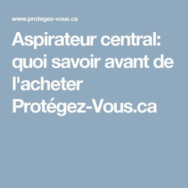 Aspirateur central: quoi savoir avant de l'acheter Protégez-Vous.ca