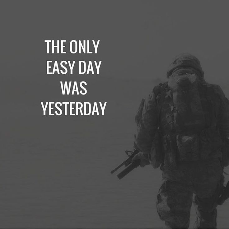 The only easy day was yesterday. #navyseals #navysealsquotes