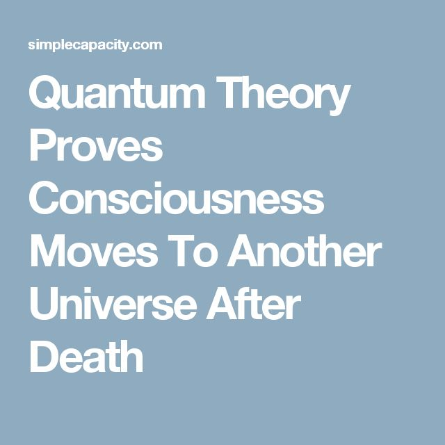 Quantum Theory Proves Consciousness Moves To Another Universe After Death