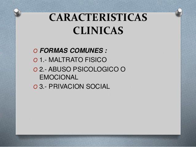 CARACTERISTICAS CLINICAS O FORMAS COMUNES  DEL MALTRATO A NIÑOS