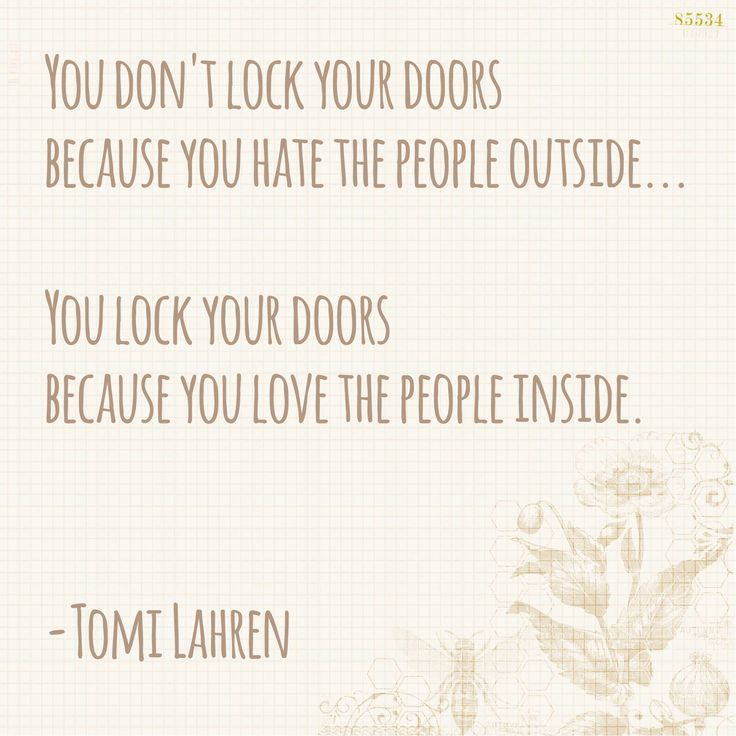 You don't lock your doors because you hate the people outside. You Lock your doors because you love the people inside! -Tomi Lahren #quote #tomilahren