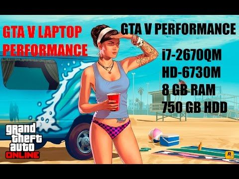 GTA V LAptop Performance-i7-2670qM-HD 6730M-8 GB RAM
