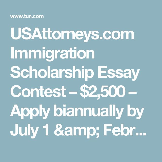 USAttorneys.com Immigration Scholarship Essay Contest – $2,500 – Apply biannually by July 1 & February 1 | The University Network