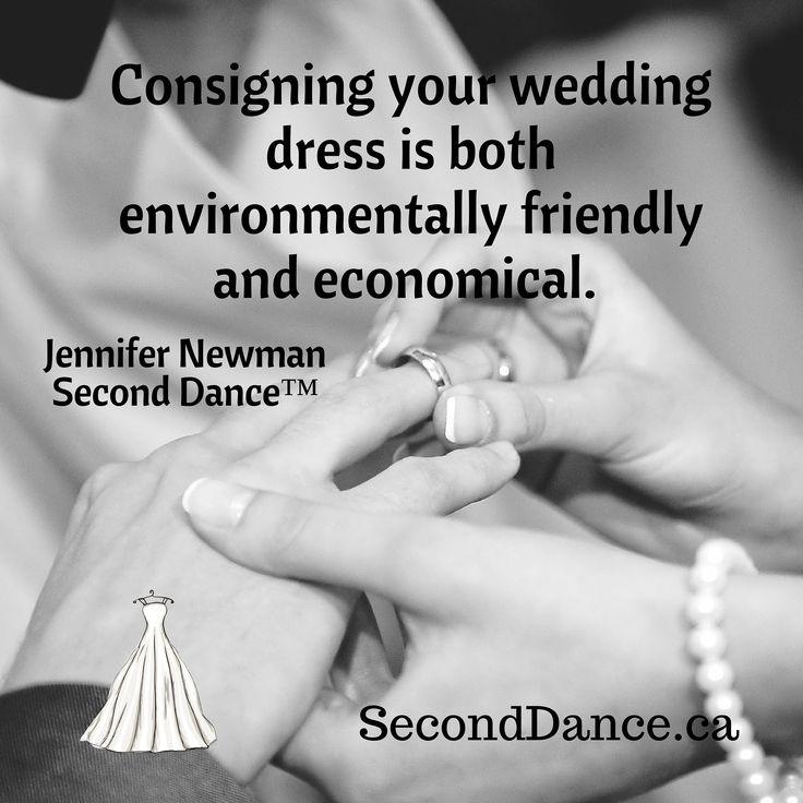 Consigning your wedding dress is both environmentally friendly and economical. Jennifer Newman, Second Dance™  #bride #bridal #wedding #weddingdress #bridalgown #weddinggown #GTA #Niagara #Toronto #Hamilton #Buffalo #NewYork #WesternNewYork #Kitchener #Waterloo #engagement #fiancee #proposal #weddingtrends #DIY #budget