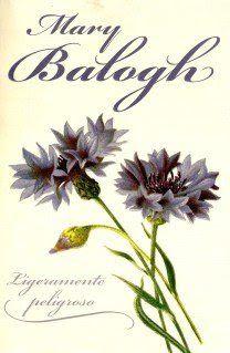 Ligeramente peligroso / Mary Balogh