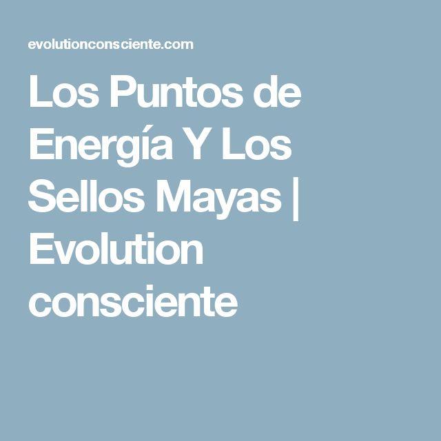 Los Puntos de Energía Y Los Sellos Mayas | Evolution consciente