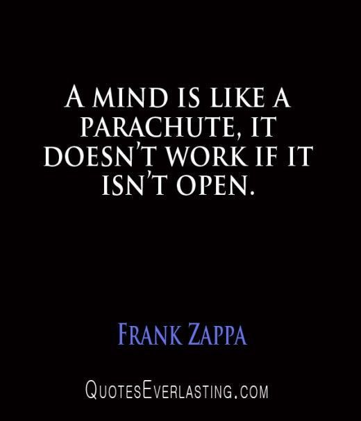 trust me being open minded can change how you look at things
