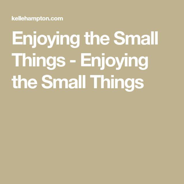 Enjoying the Small Things - Enjoying the Small Things