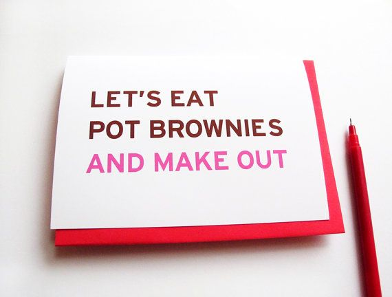 Lets Eat Pot Brownies And Make Out Valentines Day Card