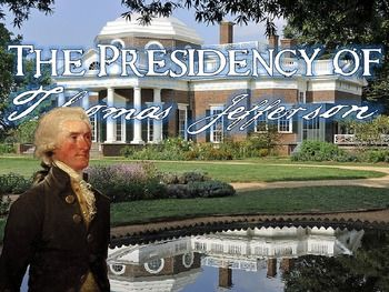 The Presidency of Thomas Jefferson PowerPoint - covers the Louisiana Purchase, Marbury v Madison, Lewis & Clark, and more!