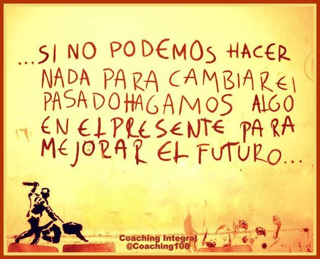 Si no podemos hacer nada para cambiar el pasado, hagamos ...
