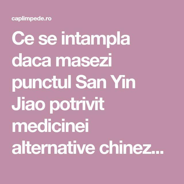 Ce se intampla daca masezi punctul San Yin Jiao potrivit medicinei alternative chineze | Cap Limpede