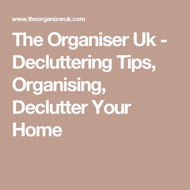 The Organiser Uk - Decluttering Tips, Organising, Declutter Your Home