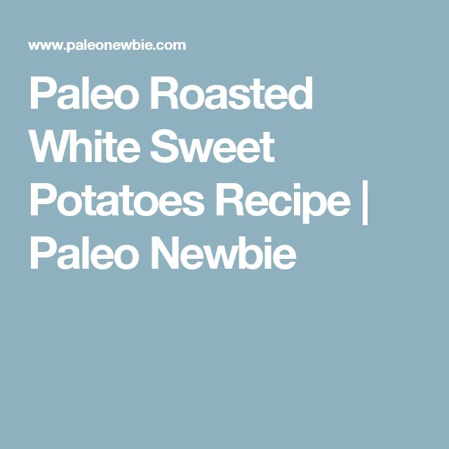 Paleo Roasted White Sweet Potatoes Recipe   Paleo Newbie