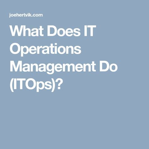 What Does IT Operations Management Do (ITOps)?