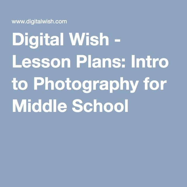 Digital Wish - Lesson Plans: Intro to Photography for Middle School
