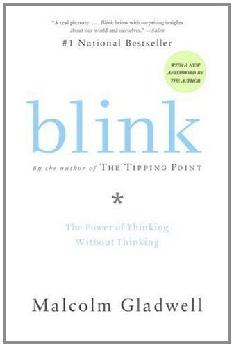 Blink: The Power of Thinking Without Thinking/Malcolm Gladwell