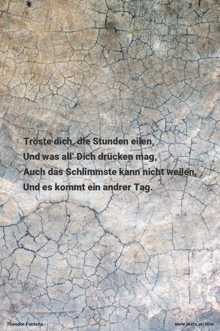 """In dem ewgen Kommen Schwinden Wie der Schmerz liegt auch das Glück Und auch heitre Bilder finden Ihren Weg zu Dir zurück. aus """"Trost"""" von Theodor Fontane https://www.texts.at/4Dw  #Gedicht #Fontane #Trost #Glück"""