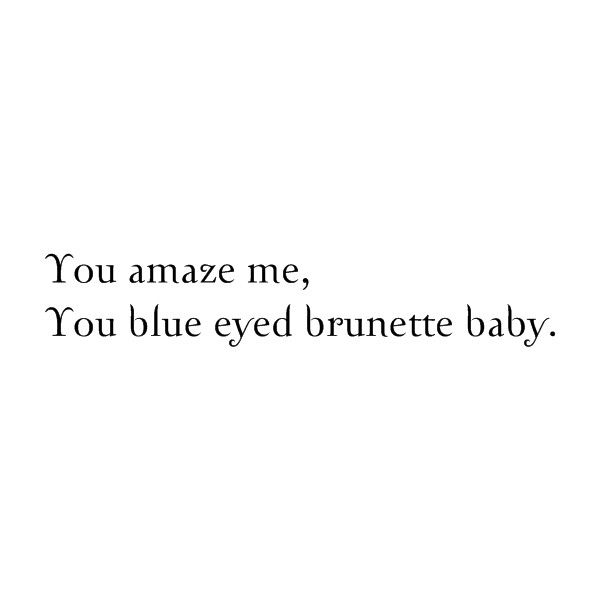 nickasaur blue eyed brunette ❤ liked on Polyvore featuring text, quotes, brunette, nickasaur, phrase and saying