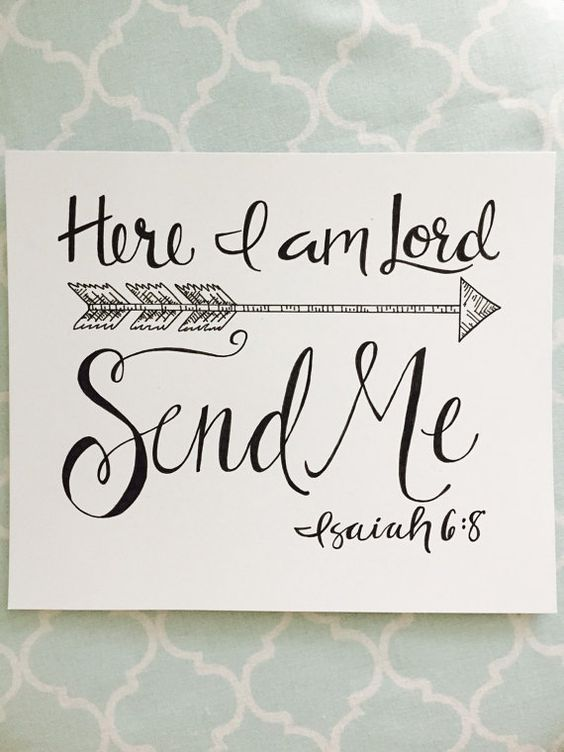 Here I am, Lord. Send me. -Isaiah 6:8  This calligraphy piece is handwritten! It look lovely in a bedroom, office or living space. Give it as: