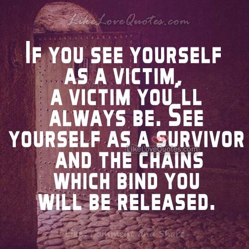 If you see yourself as a victim