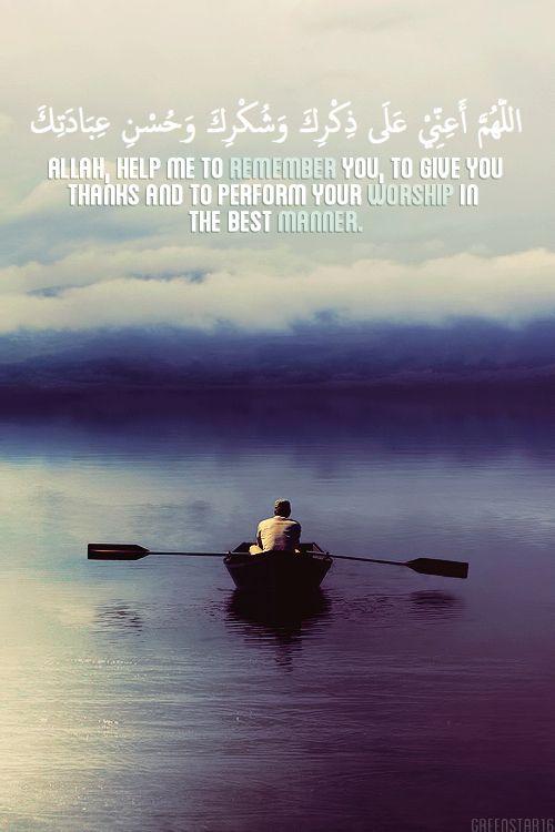 """Doa """"Ya Allah, bantulah aku untuk mengingat-Mu dan bersyukur kepada-Mu, serta agar bisa beribadah dengan baik kepada-Mu"""" Aamiin"""